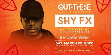 SHY FX - OUT-THERE 'DAM' SESSION / SPLASH 28.03.2020 tickets