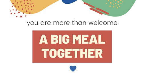 You Are More Than Welcome - A Big Meal Together