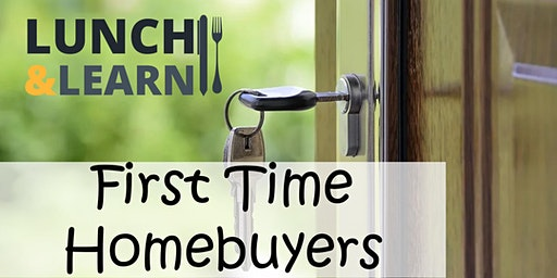 *FREE* First Time Home Buyer Lunch & Learn