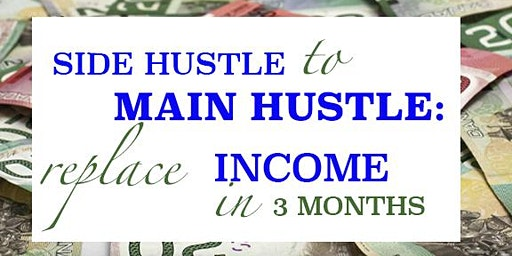 Side Hustle to Main Hustle Replace Income