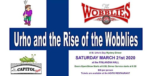 Urho and the rise of the Wobblies. A St.Urho's Day Mystery Dinner