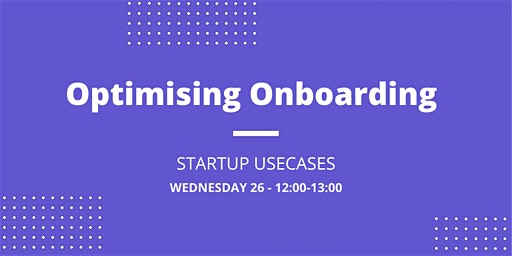 Optimising Onboarding Processes - Startup Usecases