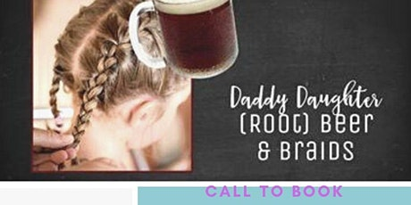 Daddy / Daughter (root) Beer & Braids Event! tickets