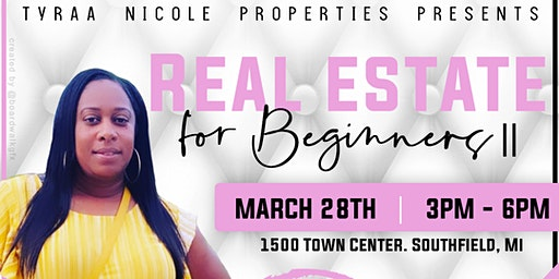 Tyraa Nicole Properties Presents: Real Estate for Beginners II