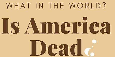 Is America Dead? tickets