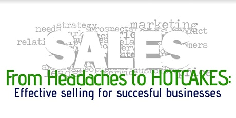 From Headaches to Hotcakes: Effective Selling for Successful Businesses tickets