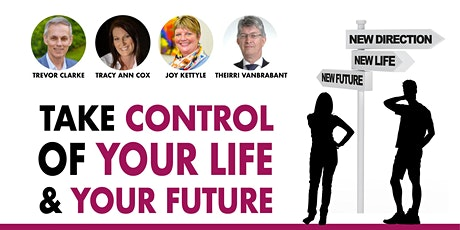 TAKE CONTROL OF YOUR LIFE AND YOUR FUTURE tickets