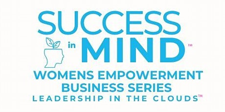 Saturday = Success in Mind: Women's Empowerment Business Series/Virtual tickets