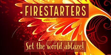 Firestarters Unite! Topic: TBD tickets
