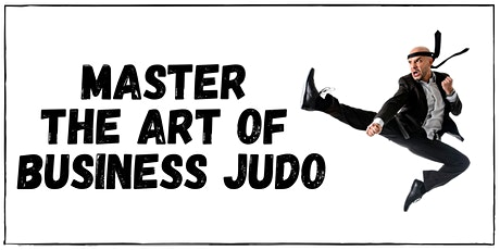 Master the Art of Business Judo. tickets