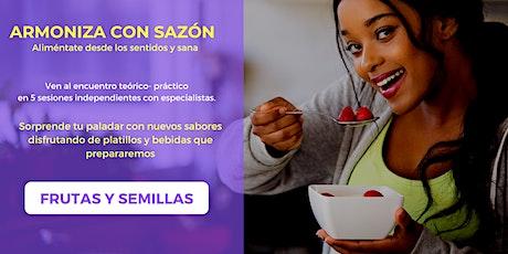Armoniza con Sazón -  FRUTAS Y SEMILLAS boletos