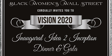 "Black Women's Wall Street presents ""Vision 2020: Idea 2 Inception Gala"" tickets"