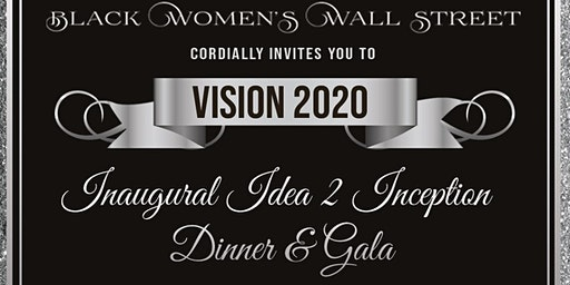 "Black Women's Wall Street presents ""Vision 2020: Idea 2 Inception Gala"""