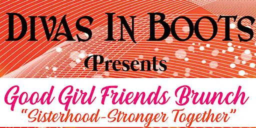 Good Girl Friends Brunch - Divas In Boots