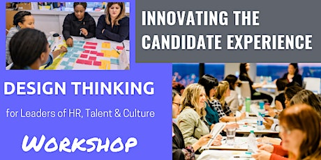 Design Thinking Company Culture Workshop: Innovating the Candidate Experience for Talent, HR and People Leaders tickets