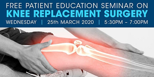FREE PATIENT EDUCATION SEMINAR ON KNEE REPLACEMENT SURGERY