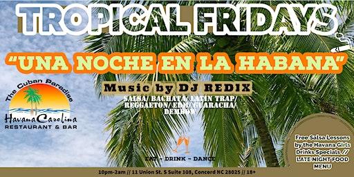 """Tropical Fridays at Havana Carolina Restaurant """"UN DIA EN LA HABANA"""""""