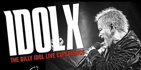 IDOL X (THE BILLY IDOL LIVE EXPERIENCE) tickets
