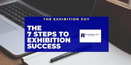 """THE 7 STEPS TO EXHIBITION SUCCESS MASTERCLASS"" © tickets"