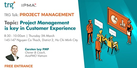 [HCMC] TRG TALK - Project Management: Project Management is the key in Customer Experience tickets