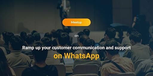 Ramp up your customer communication and support on WhatsApp