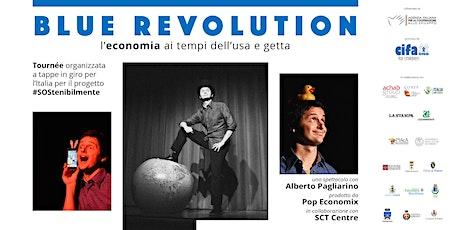 Blue Revolution - l'economia ai tempi dell'usa e getta biglietti
