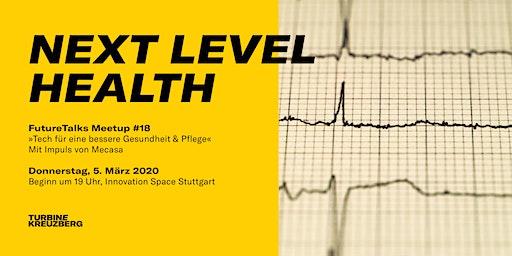 Meetup #18: Next Level Health – Tech für eine bessere Gesundheit & Pflege