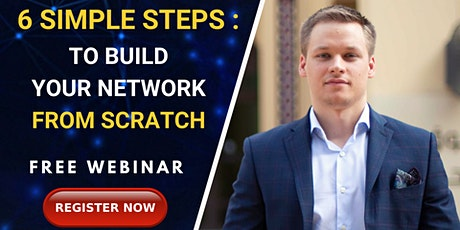 [ WEBINAR ] 6 Simple Steps To Build Your Network From Scratch tickets