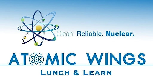 ATOMIC WINGS LUNCH & LEARN - Importance of Accelerating New Nuclear Fuels