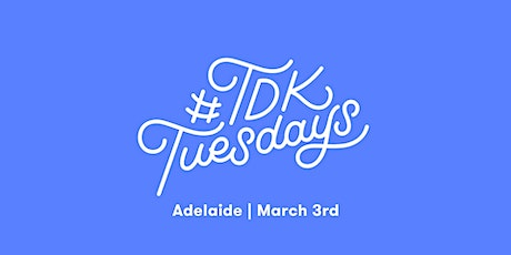 #TDKtuesdays Adelaide | March tickets