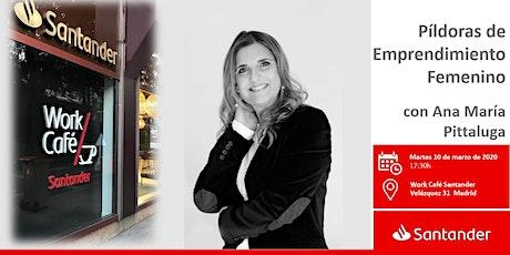 Píldoras de Emprendimiento Femenino con Ana María Pittaluga entradas