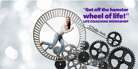 """Get off the hamster wheel of life""  LIFE COACHING WORKSHOP tickets"