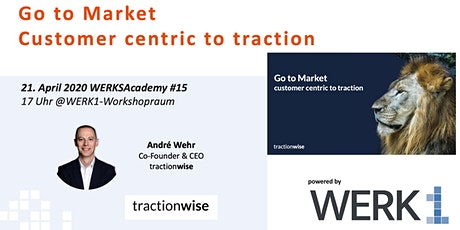 "WERKSAcademy pow. by tractionwise | ""Go to Market: Customer centric to traction"" Tickets"