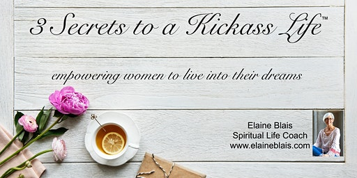 3 Secrets to a Kickass Life - empowering women to live into their dreams!
