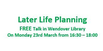Later Life Planning - FREE talk in Wendover Library - 23/03/20 16:30 - 18:00