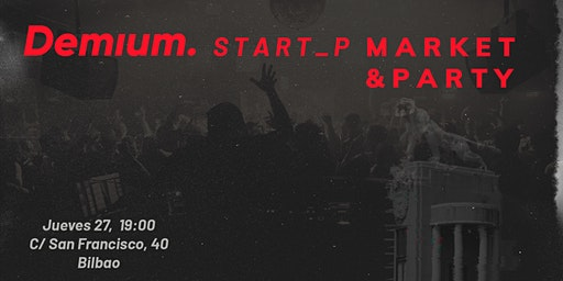 I Demium  Bilbao Startup Market & Party