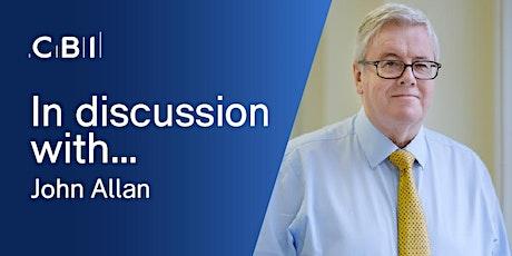 In Discussion with John Allan CBE, CBI President  tickets