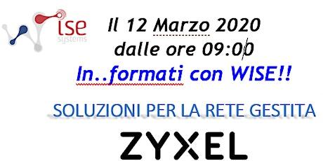 In...formati con Wise!! ZYXEL PRESENTA LE SOLUZIONI PER LA RETE GESTITA entradas
