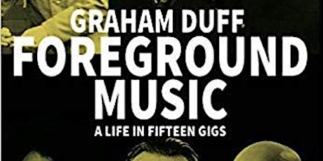 Graham Duff Foreground Music Reading and Q & A with Pete Fij tickets