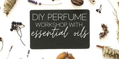 DIY Perfume-Making Workshop with Essential Oils tickets