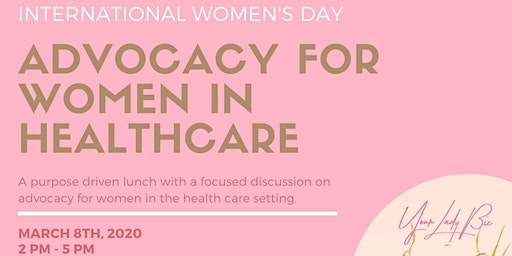 Your Lady Biz Presents Advocacy for Women in Healthcare