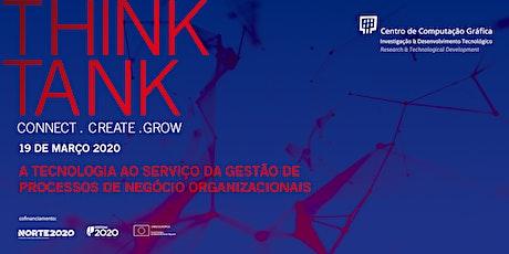 """Think Tank """"A tecnologia ao serviço da gestão de processos de negócio organizacionais"""" bilhetes"""