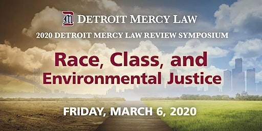 Detroit Mercy Law Review Symposium:  Race, Class, and Environmental Justice