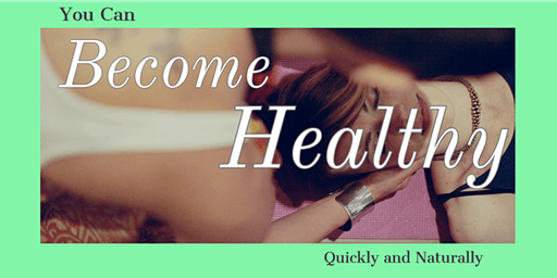 Become Healthy Quickly and Naturally