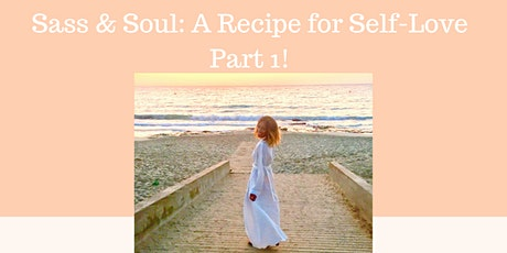 A Recipe for Self Love PT 1: Sass & Soul Workshop! tickets