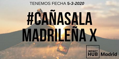 Cañas A La Madrileña X - Impact Hub Edition entradas