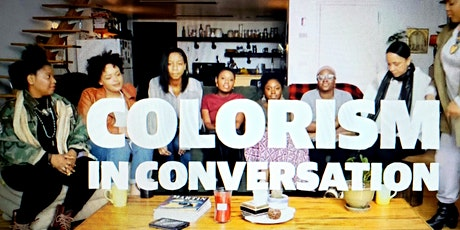 COLORISM  & HOW DO WE OVERCOME IT! tickets