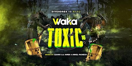 WAKA FESTIVAL 16 - TOXIC - DIV.13-3-20 entradas