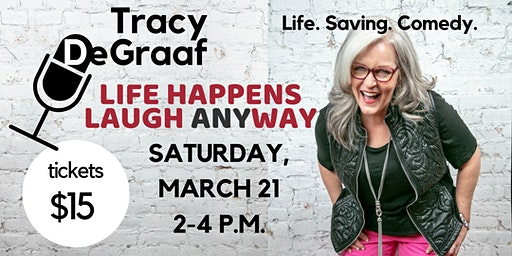 Life Happens Laugh Anyway Ladies Comedy Event with Tracy DeGraaf
