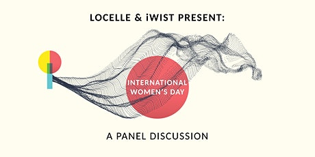 Locelle Presents: International Women's Day Panel in Partnership with iWIST tickets